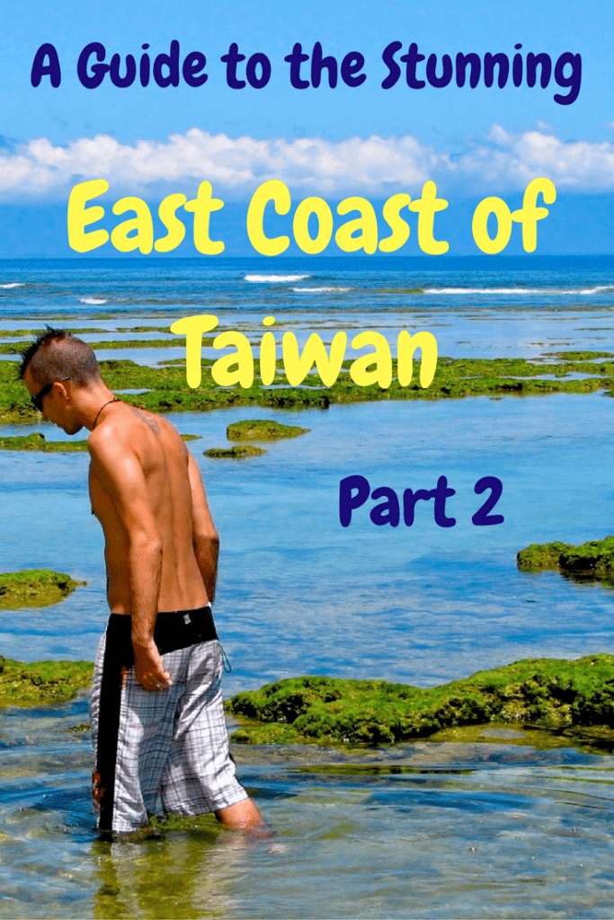 FInd everything you need to know for traveling the gorgeous east coast of Taiwan from Hualien to Taitung and Kenting #taiwan #hualien #taitung #eastcoasttaiwan #kenting